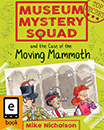 Museum Mystery Squad and the Case of the Moving Mammoth jacket cover