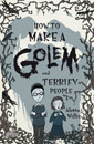 How to Make a Golem (and Terrify People) jacket cover